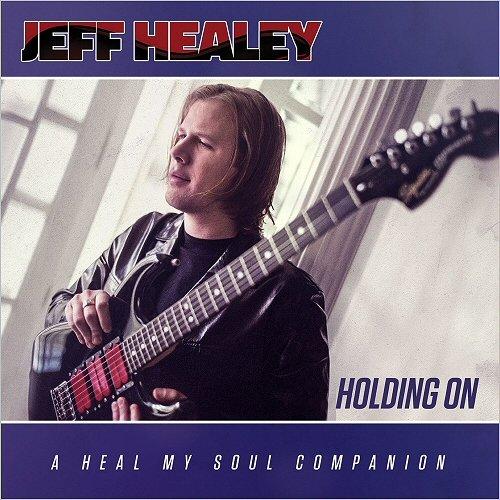 Jeff Healey - Holding On_ A Heal My Soul Companion.jpg