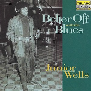 Junior Wells_Better Off With The Blues.jpg