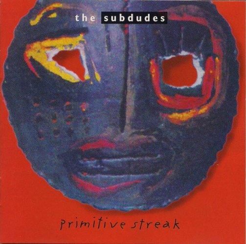 The Subdudes - Primitive Streak.jpg