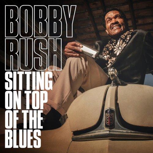 Bobby Rush - Sitting On Top Of The Blues.jpg