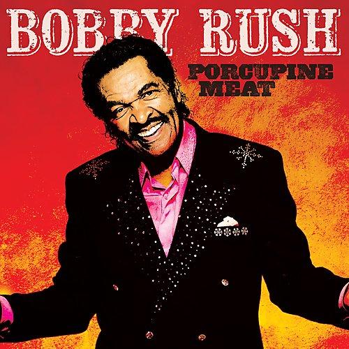 Bobby Rush - Porcupine Meat.jpg