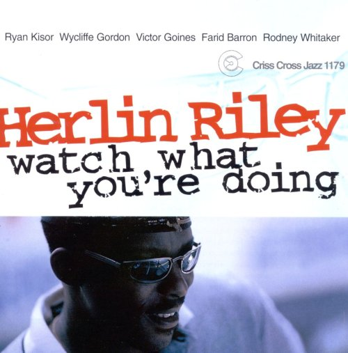 Herlin Riley - Watch What You're Doing.jpg