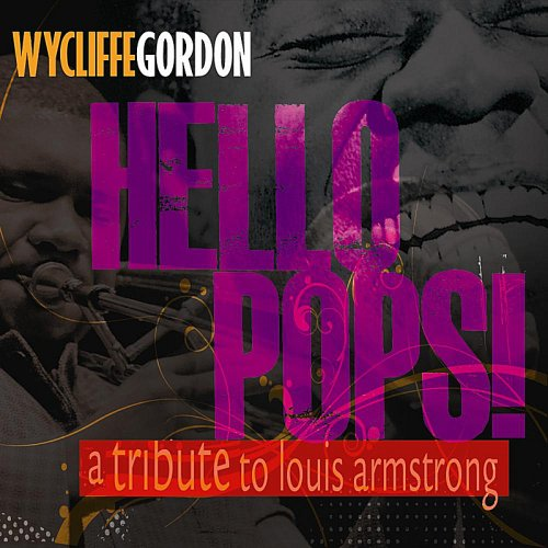 Wycliffe Gordon - Hello Pops! A Tribute to Louis Armstrong.jpg