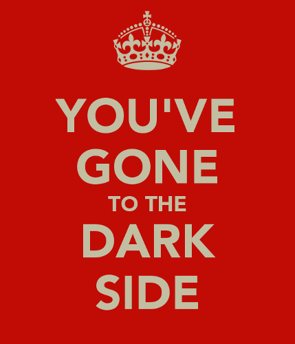 you-ve-gone-to-the-dark-side.png