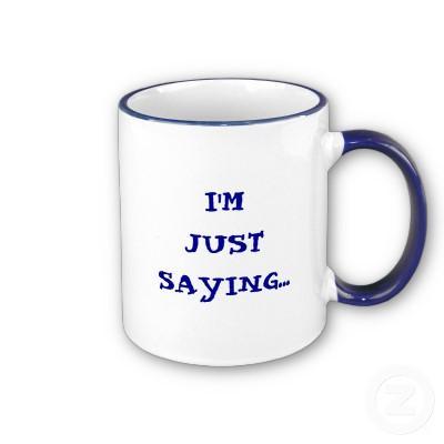 im_just_saying_mug-p1680214731163610142l9rl_400.jpg