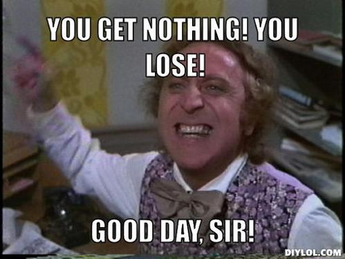 you-lose-wanka-meme-generator-you-get-nothing-you-lose-good-day-sir-293090.jpg