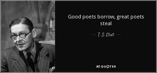 quote-good-poets-borrow-great-poets-steal-t-s-eliot-65-6-0610.jpg