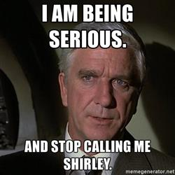 leslie-nielsen-shirley-i-am-being-serious-and-stop-calling-me-shirley.jpg