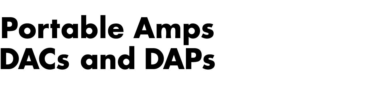 Portable Amps, DACs & DAPs