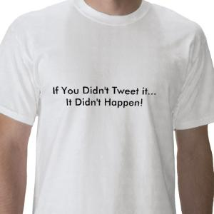 if_you_didnt_tweet_it_it_didnt_happen_tshirt-p235830091764027033trlf_400.jpg