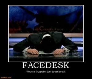facedesk-facedesk-facepalm-fail-demotivational-posters-1310644617.jpg