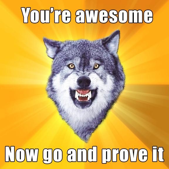 courage-wolf-youre-awesome-go-prove-it.jpg