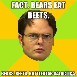 Fact-Bears-eat-beets-Bears-Beets-Battlestar-Galactica.jpg