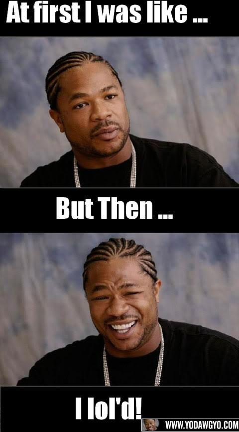 yo-dawg-at-first-i-was-like.jpg