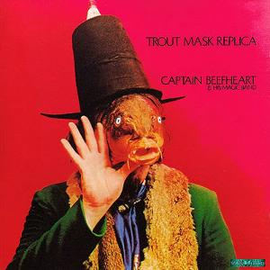 Captain Beefheart - Trout Mask Replica.jpg