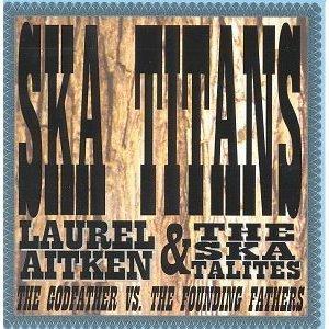 Skatalites vs. Laurel Aitken