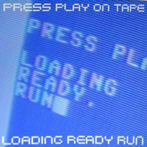 Press Play on Tape - Loading Ready Run